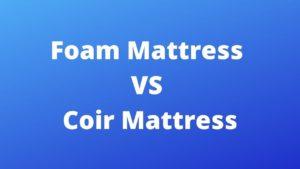 Coir Mattress VS Foam Mattress